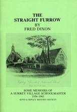 The Straight Furrow - Some Memoirs of A Surrey Village Schoolmaster